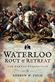 img - for Waterloo: Rout and Retreat: The French Perspective book / textbook / text book