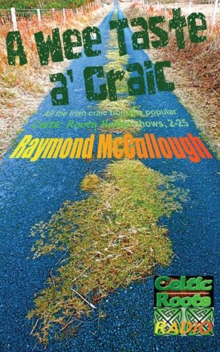 Download A Wee Taste a' Craic: All the Irish craic from popular Celtic Roots Radio shows 2-25 pdf