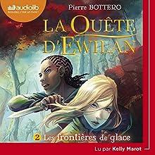 Les frontières de glace (La Quête d'Ewilan 2)   Livre audio Auteur(s) : Pierre Bottero Narrateur(s) : Kelly Marot