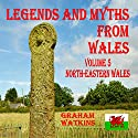 Legends and Myths From Wales: North-Eastern Wales Audiobook by Graham Watkins Narrated by Graham Watkins