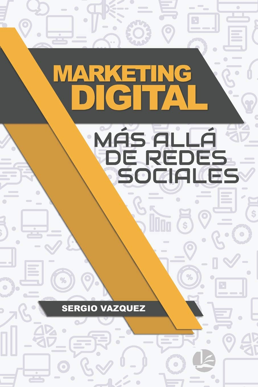 Marketing Digital más allá de Redes Sociales: Amazon.es: Sergio Vazquez: Libros