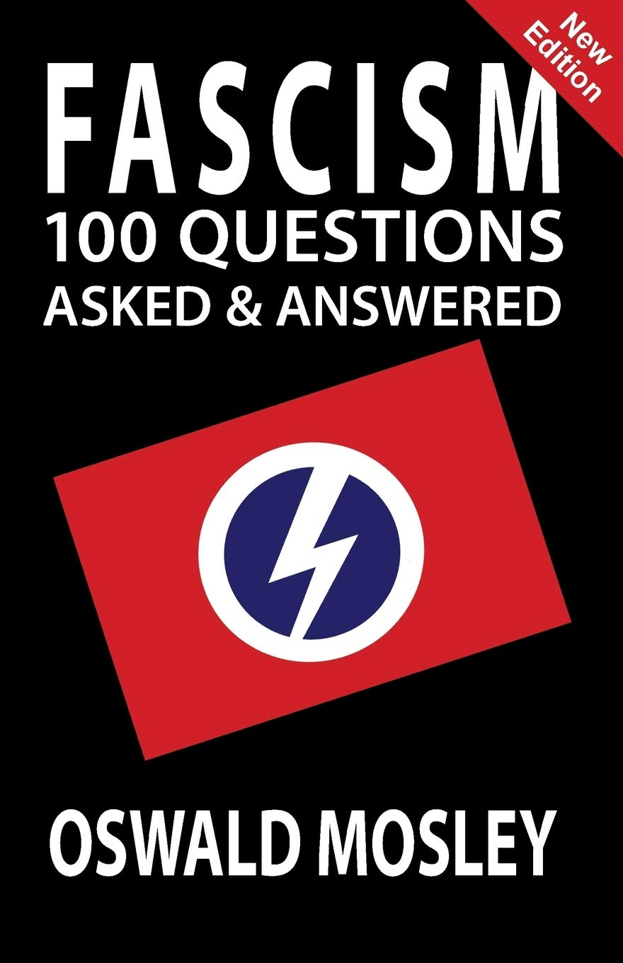 Fascism: 100 Questions Asked and Answered: Mosley, Oswald ...