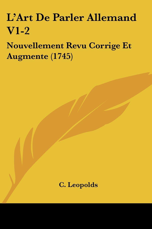 Download L'Art De Parler Allemand V1-2: Nouvellement Revu Corrige Et Augmente (1745) (French Edition) PDF
