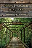 Historic Preservation in Indiana: Essays from the Field, , 0253010462