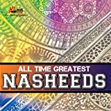 All Time Greatest Nasheeds - Islamic Naats