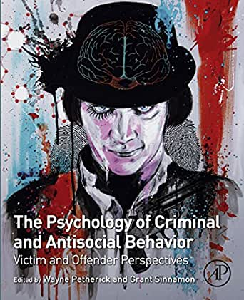 The Psychology of Criminal and Antisocial Behavior: Victim and Offender Perspectives ...