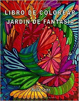 Libro de colorear - Jardin de fantasia: Para reducir el estrés, la ansiedad y la depresión: Amazon.es: Bella Stitt: Libros