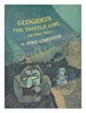 Gudgekin the Thistle Girl and Other Tales, John Gardner, 0394832760