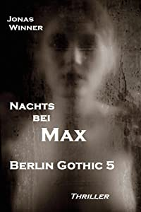 Berlin Gothic 5: Nachts bei Max (Thriller) (German Edition)