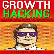Growth Hacking: The Best Kept Marketing Secrets of Startup Hackers and Entrepreneurs Audiobook by Logan King Narrated by Matyas J.