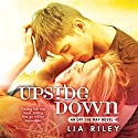 Upside Down Audiobook by Lia Riley Narrated by Brittany Uomoleale, Tim Wright
