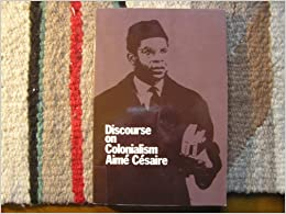 discourse on colonialism Each student had to present on one of the assigned books, and i chose discourse on colonialism because it was the shortest i had never heard of it, much less césaire, but i still remember opening it for the first time on the bus ride home.