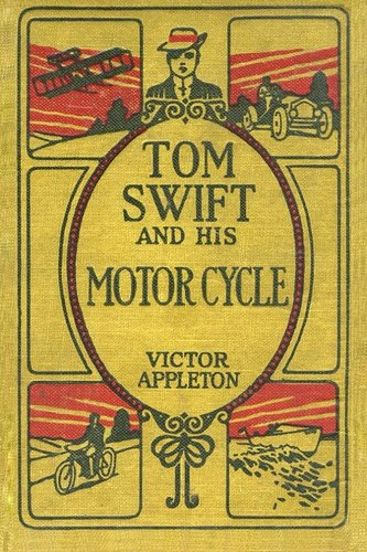 Download Tom Swift and His Motor Cycle: The 100th Anniversary Rewrite Project (100th Anniversary Project) (Volume 1) ebook