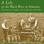 A Life on the Black River in Arkansas: A Pioneering Banker's Memoir | Ewell R. Coleman