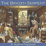 The Brazen Serpent | R. Austin Freeman