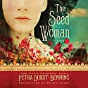 The Seed Woman: The Seed Traders' Saga, Book 1 Audiobook by Petra Durst-Benning, Edwin Miles - translator Narrated by Kristin Watson Heintz