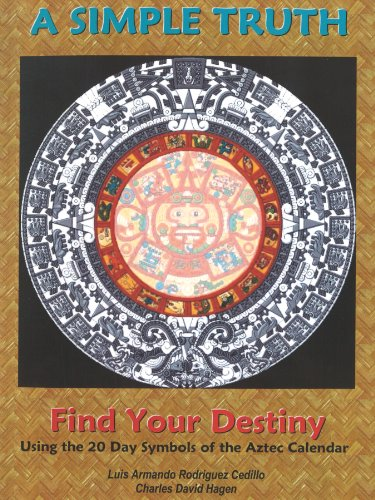 A Simple Truth: Find Your Destiny Using the 20 Day Symbols of the Aztec Calendar ()