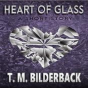 Heart of Glass: A Short Story | T. M. Bilderback