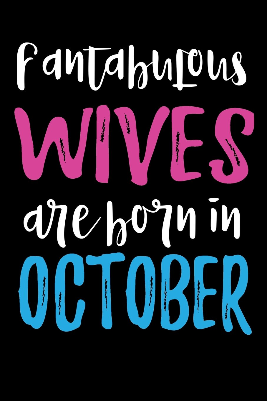 Fantabulous Wives Are Born In October Birthday Gifts For Women Journal Paperback June 7 2018