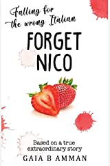 Forget Nico: Falling for the Wrong Italian (Italian Teens) (Volume 3) Paperback