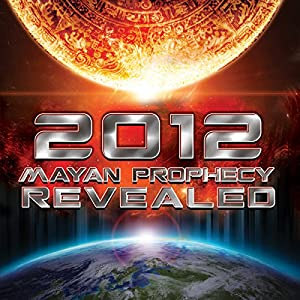 2012: Mayan Prophecy Revealed Radio/TV Program
