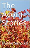 The acorn stories by Duane Simolke front cover