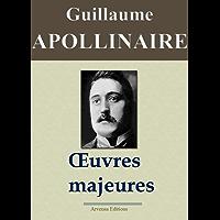 Guillaume Apollinaire : Oeuvres Majeures (nouvelle édition augmentée d'annotations et d'illustrations) (French Edition)