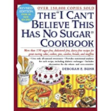 The I Can't Believe This Has No Sugar Cookbook: More than 150 sugar-free, cholesterol free, dairy free recipes for great tasting cakes, cookies, pies, candies, breads and muffins