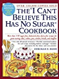 """The """"I Can't Believe This Has No Sugar"""" Cookbook"""