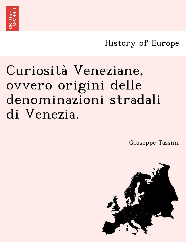 Curiosita` Veneziane, ovvero origini delle denominazioni stradali di Venezia.