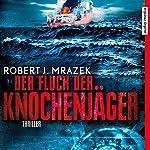 Der Fluch der Knochenjäger | Robert J. Mrazek