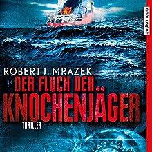 Der Fluch der Knochenjäger Hörbuch von Robert J. Mrazek Gesprochen von: Herbert Schäfer