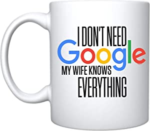 Veracco I Don't Need Google My Wife Knows Everything Ceramic Coffee Mug Funny Gifts For Her (White, Ceramic)
