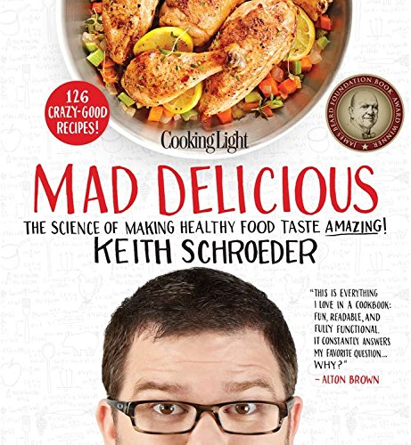 Cooking Light Mad Delicious: The Science of Making Healthy Food Taste Amazing