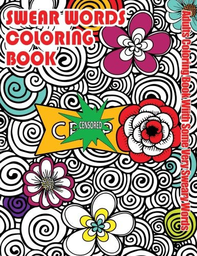 [B.O.O.K] Swear Words Coloring Book : Adults Coloring Book With Some Very Sweary Words: Stress Relief Coloring<br />[P.P.T]