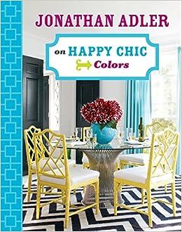 Jonathan Adler On Happy Chic Colors: Jonathan Adler: 9781402774317:  Amazon.com: Books