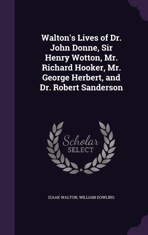 Walton's Lives of Dr. John Donne, Sir Henry Wotton, Mr. Richard Hooker, Mr. George Herbert, and Dr. Robert Sanderson ebook