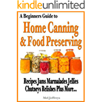 A Beginners Guide to Home Canninng and Food Preserving
