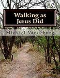 Walking As Jesus Did, Michael Vandeburg, 1477515127