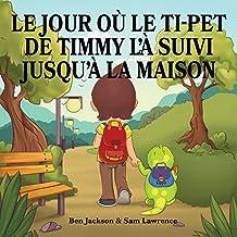 Le jour où le ti-pet de Timmy l'à suivi jusqu'à  la maison (French Edition)