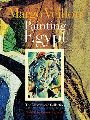 Margo Veillon: Painting Egypt: The Masterpiece Collection at the American University in Cairo (Masterpieces from Egypt Over Nearly a Century) ()