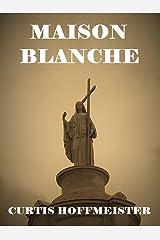 Maison Blanche Kindle Edition
