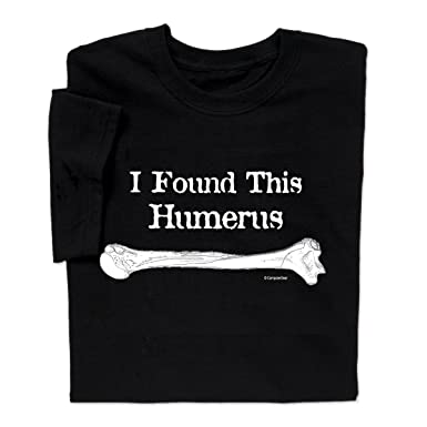 325d2048 Amazon.com: ComputerGear Funny I Found This Humerus T shirt Science Skeleton  Bone Tee: Clothing
