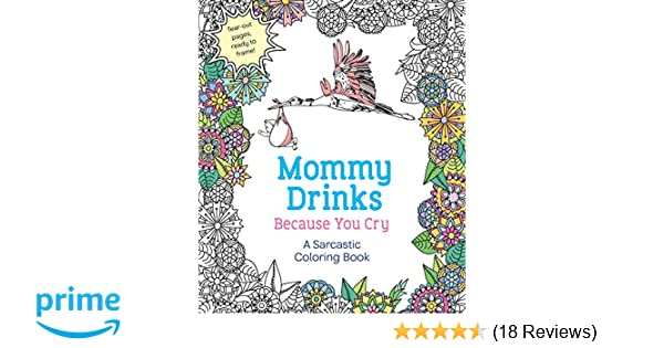 Mommy Drinks Because You Cry A Sarcastic Coloring Book Hannah Caner 9781250119919 Amazon Books