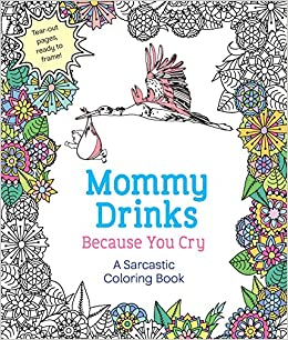 Mommy Drinks Because You Cry A Sarcastic Coloring Book Hannah Caner 9781250119919 Books