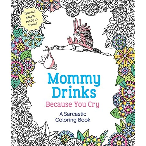 Mommy Drinks Because You Cry A Sarcastic Coloring Book By Hannah Caner
