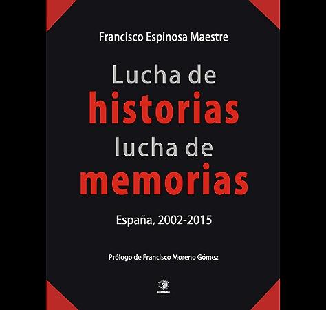 Lucha de historias, lucha de memorias: España 2002-2015 (EL PASADO OCULTO) eBook: Espinosa Maestre, Francisco: Amazon.es: Tienda Kindle