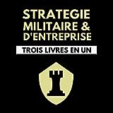 Stratégie Militaire et d'Entreprise Trois Livres en Un: L'Art de la Guerre - Sun Tzu | Le Prince - Machiavel | Les…
