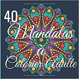 40 Mandalas A Colorier Adulte Livre De Coloriage Pour Adultes Dessin Animaux Fleurs Nature Feutre Crayon Mandalas Magiques Anti Stress Cahier Zen 21 6 X 21 6 Cm 82 Pages French