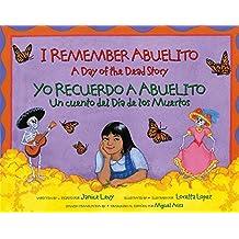 I Remember Abuelito: A Day of the Dead Story / Yo Recuerdo a Abuelito: Un Cuento del Día de los Muertos (Spanish and English Edition)